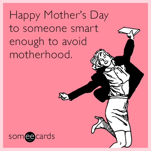 Child Free Mothers Day Card Imgur Birthday Ecards Funny Happy Mother Day Quotes Mothers Day Ecards