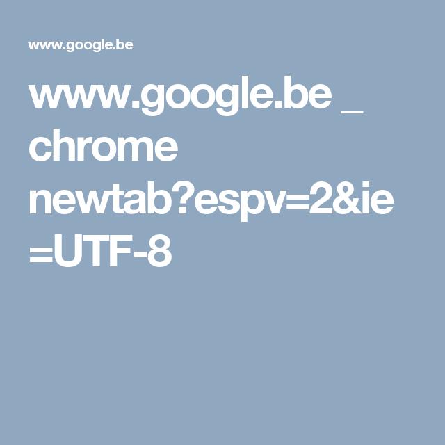 www.google.be _ chrome newtab?espv=2&ie=UTF-8