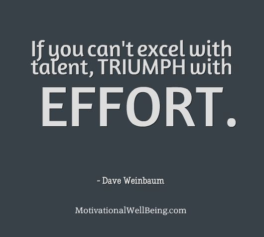 Effort Over Talent When Talent Doesn T Apply The Effort Motivational Quotes Best Motivational Quotes Quotes To Live By