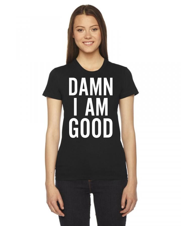 damn i am good 2 Ladies Fitted T-Shirt