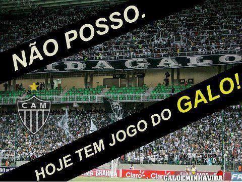 Nao Posso Hoje Tem Jogo Do Galo Jogo Do Galo Clube Atletico Mineiro Galoucura