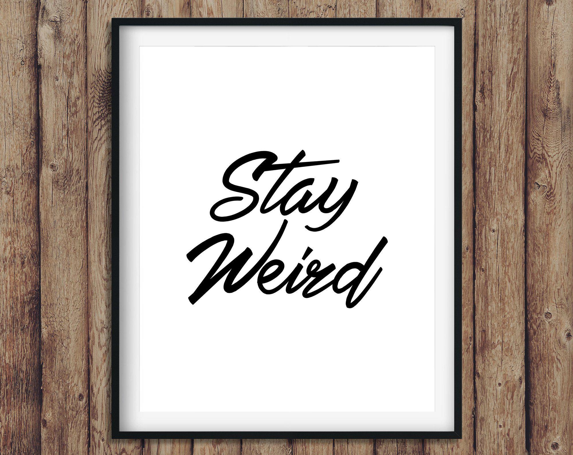Stay Weird motivational sign instant download digital ...