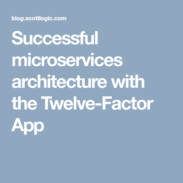 Successful microservices architecture with the Twelve