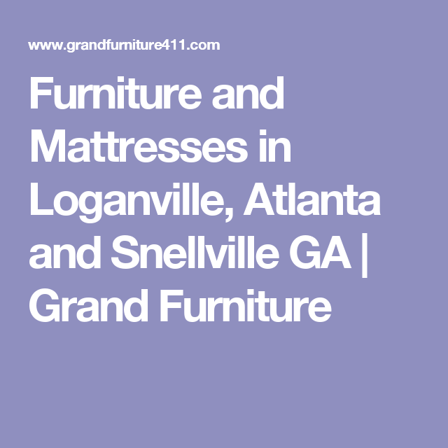 Furniture And Mattresses In Loganville, Atlanta And Snellville GA | Grand  Furniture