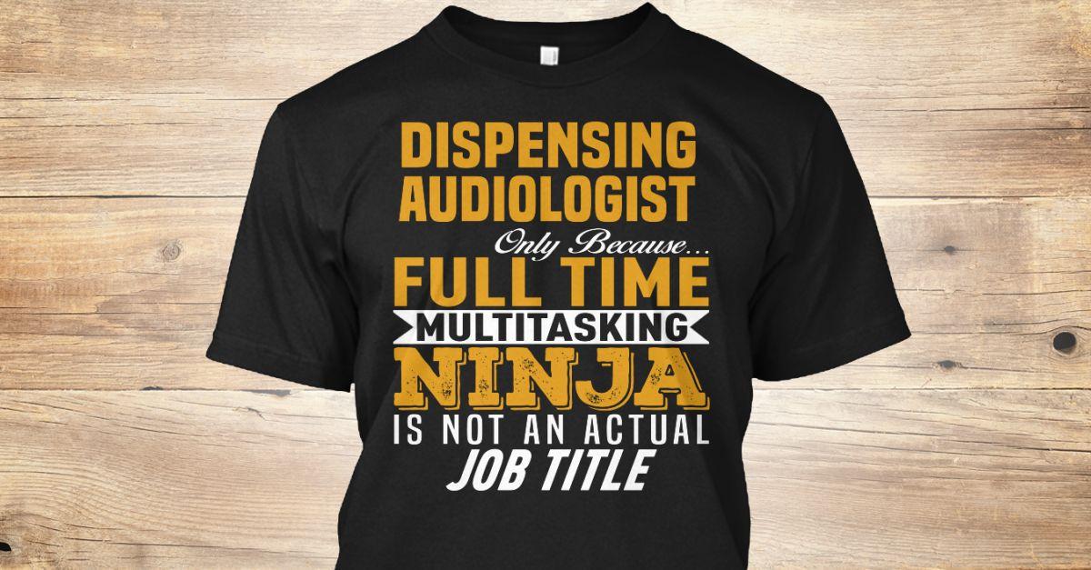 Dispensing audiologist only because full time multitasking