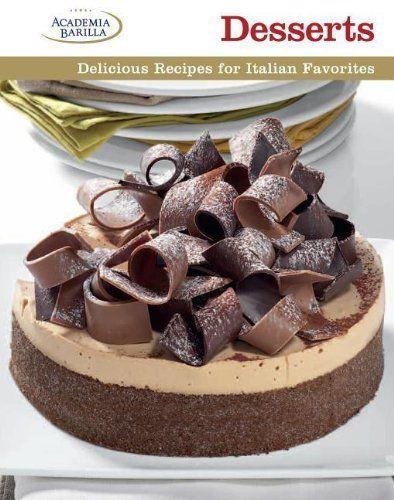 Desserts, great recipes for Italian favorites: Delicious Recipes for Italian Favorites by Barilla Academia, http://www.amazon.ca/dp/1627100547/ref=cm_sw_r_pi_dp_GeRmsb11VDNGD