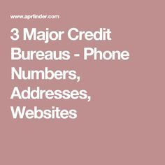 3 Major Credit Bureaus Phone Numbers Addresses Websites