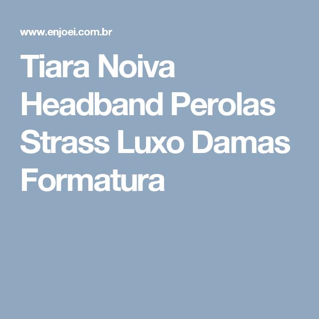 Tiara Noiva Headband Perolas Strass Luxo Damas Formatura