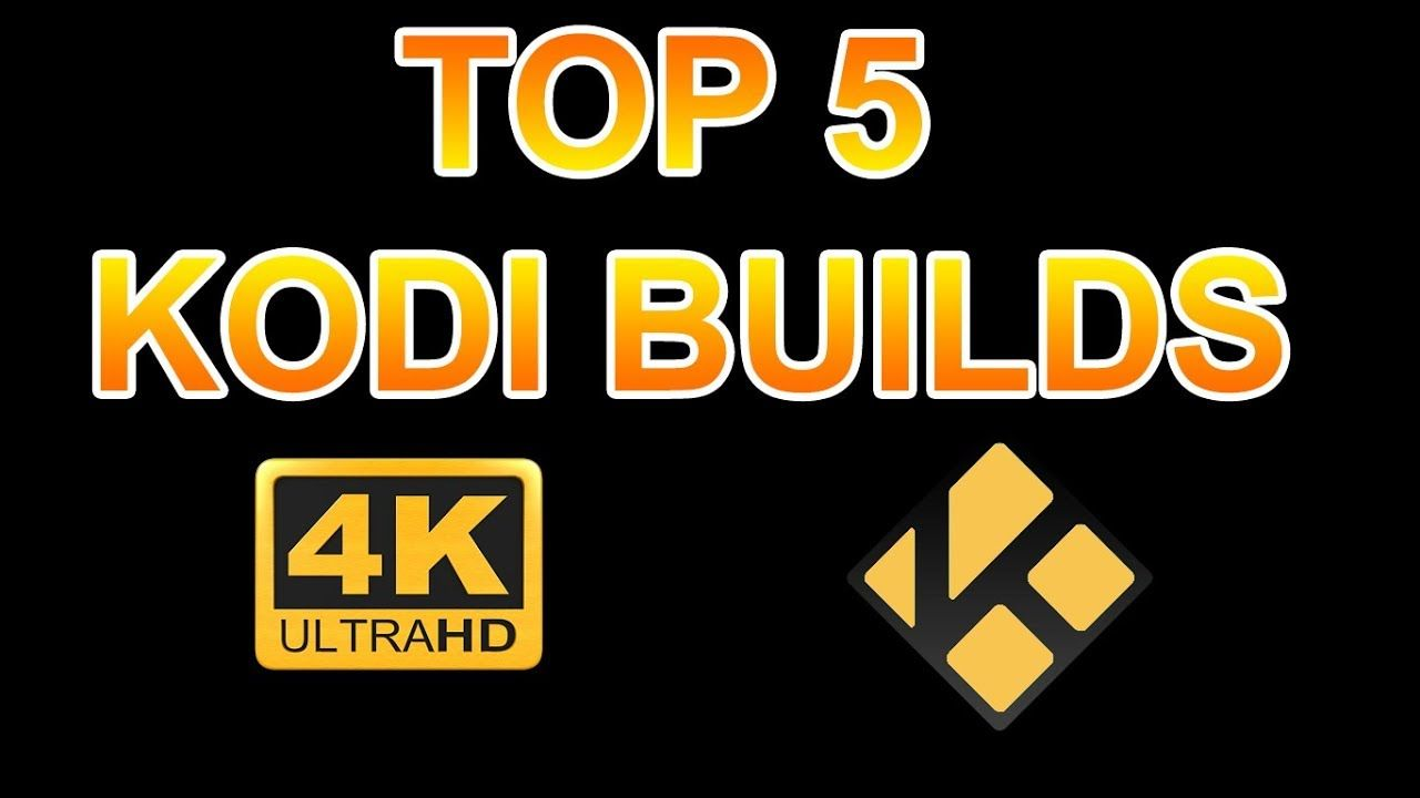 TOP 5 BEST KODI BUILDS 🔥 FOR KODI 18 LEIA KODI & 17 KRYPTON