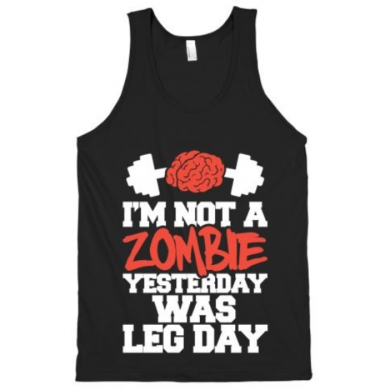 I'm Not A Zombie Yesterday Was Leg Day #zombies #workout #fitness #legday #sore #funny #trendy #gym...