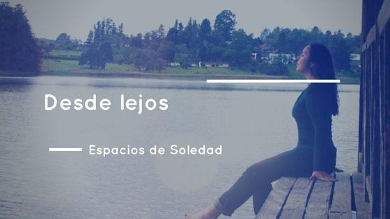 Espacios de Soledad: Desde lejos