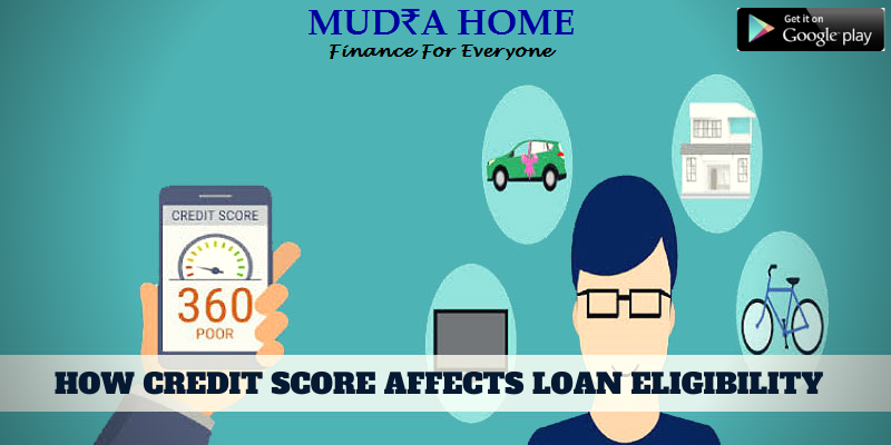 How Credit Score Affects Loan Eligibility Mudra Home In 2020 Credit Score Good Credit Score Loan