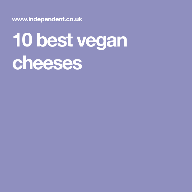 8 Best Vegan Cheeses To Impress Your Dairy Free Guests With Vegan Cheese Best Vegan Cheese Vegan