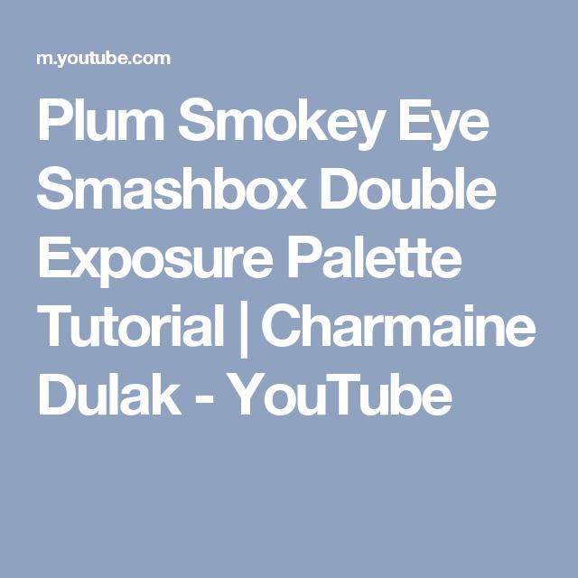 Plum Smokey Eye Smashbox Double Exposure Palette Tutorial | Charmaine Dulak - YouTube