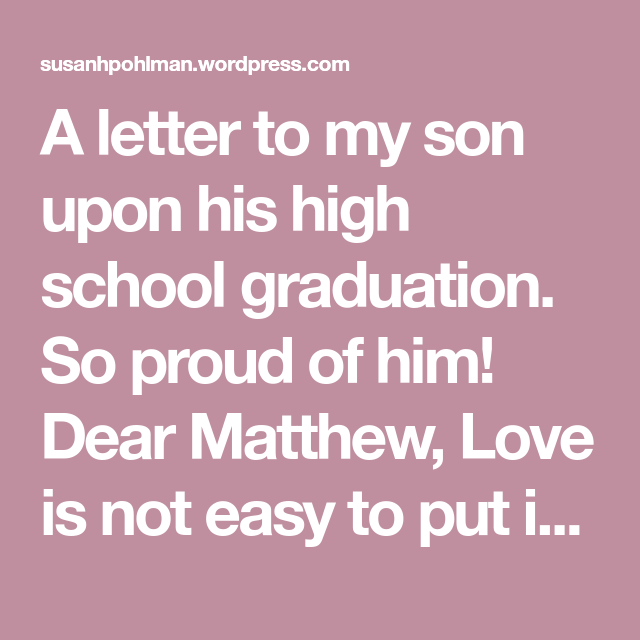 A Letter to My Son Upon Graduation | Grads | Letters to my son