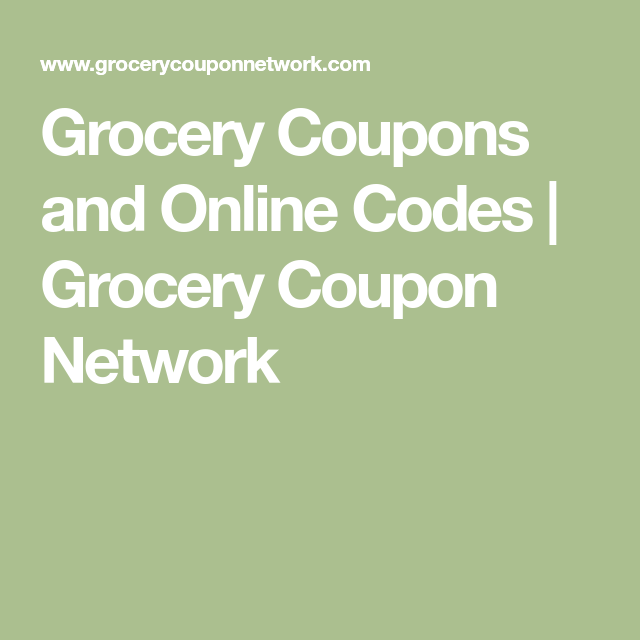 Grocery Coupons And Online Codes Grocery Coupon Network Free Printable Grocery Coupons Grocery Coupons Free Grocery Deals