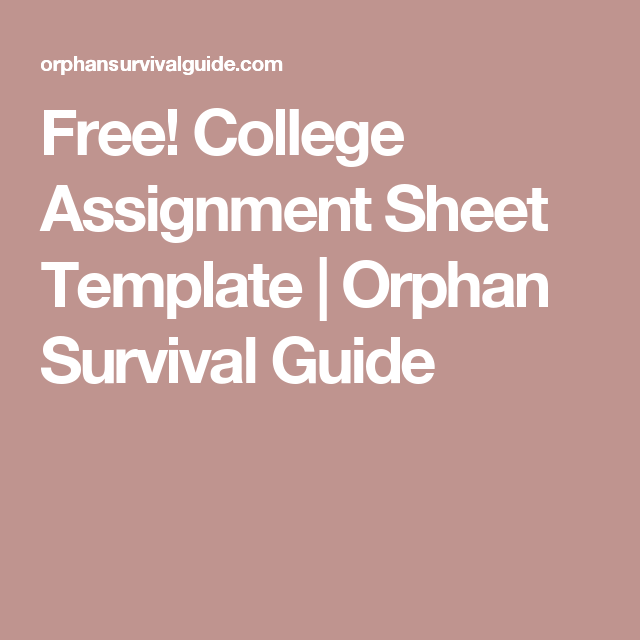 College Assignment Sheet Template | Orphan Survival Guide