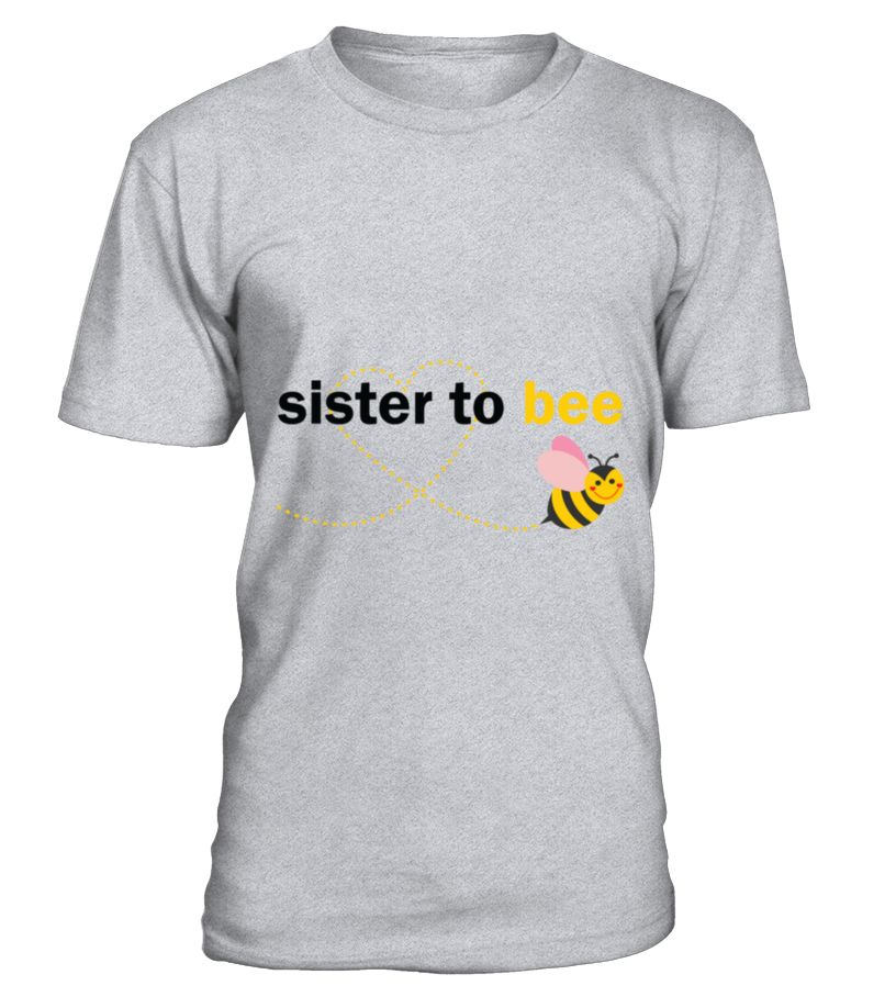 Sister To Bee_4 T-Shirt  Funny Sister T-shirt, Best Sister T-shirt