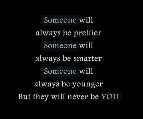 i always think someone else is always better than me. no one is better than me and im not better than anyone.