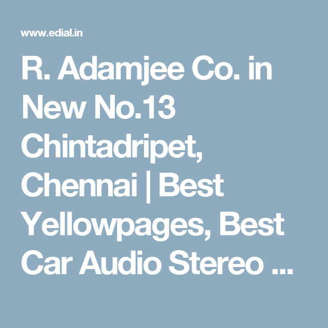 R. Adamjee Co. in New No.13 Chintadripet, Chennai | Best Yellowpages, Best Car Audio Stereo Sale Service, India