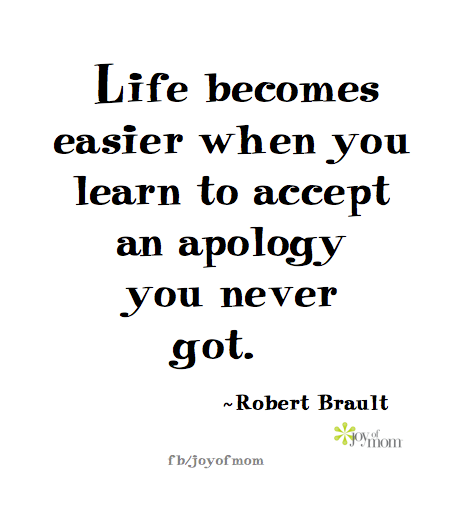 Life Becomes Easier When You Learn To Accept An Apology You Never Got Robertbrault Lifequotes Quotes Joyofmom Lo Super Quotes Inspirational Quotes Quotes