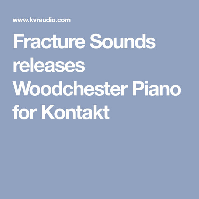 Fracture Sounds releases Woodchester Piano for Kontakt
