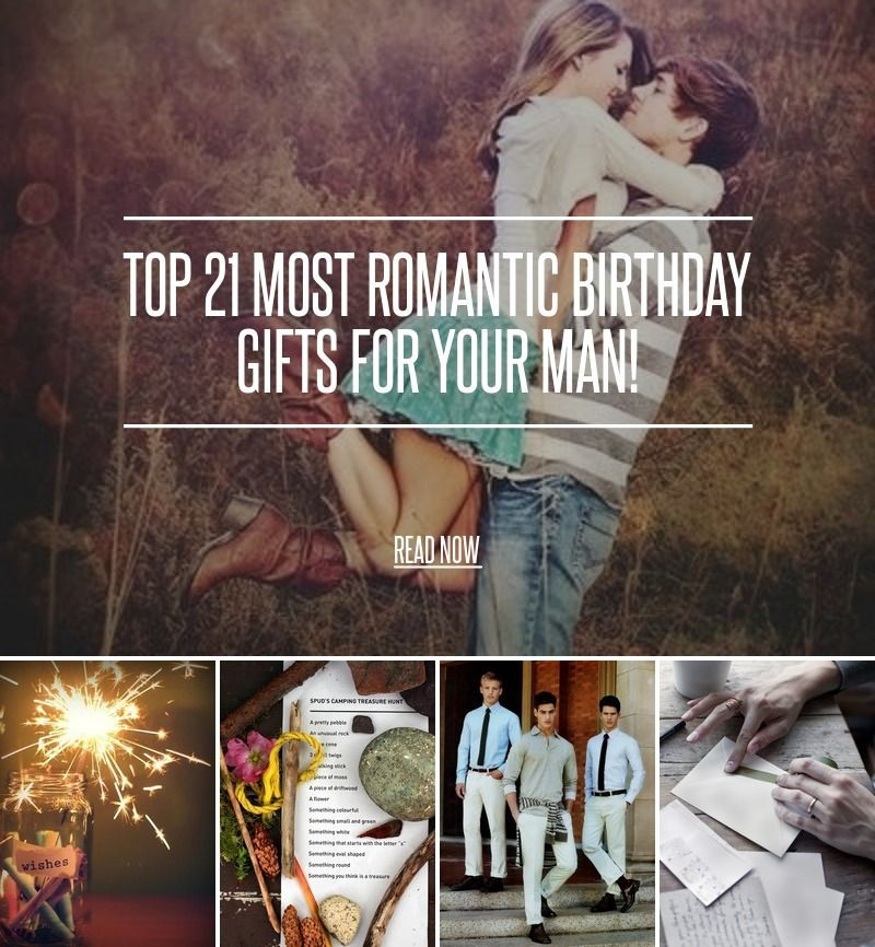 Top 21 Most Romantic Birthday Gifts For Your Man Bring Out The In You By Shopping Gift Ideas Husband Boyfriend