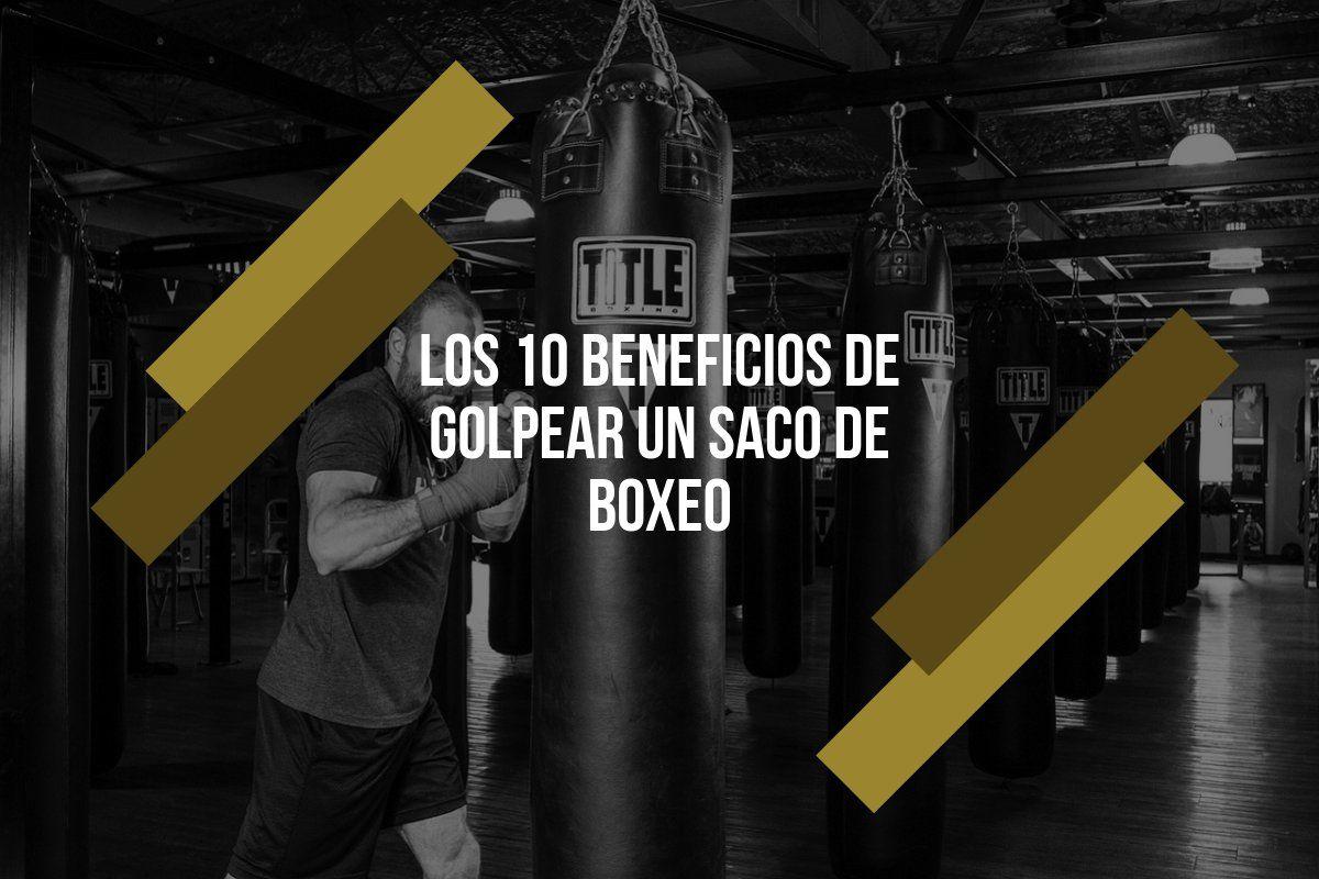 Los 10 Beneficios De Golpear Un Saco De Boxeo Boxeo Saco De Boxeo Guantes De Boxeo