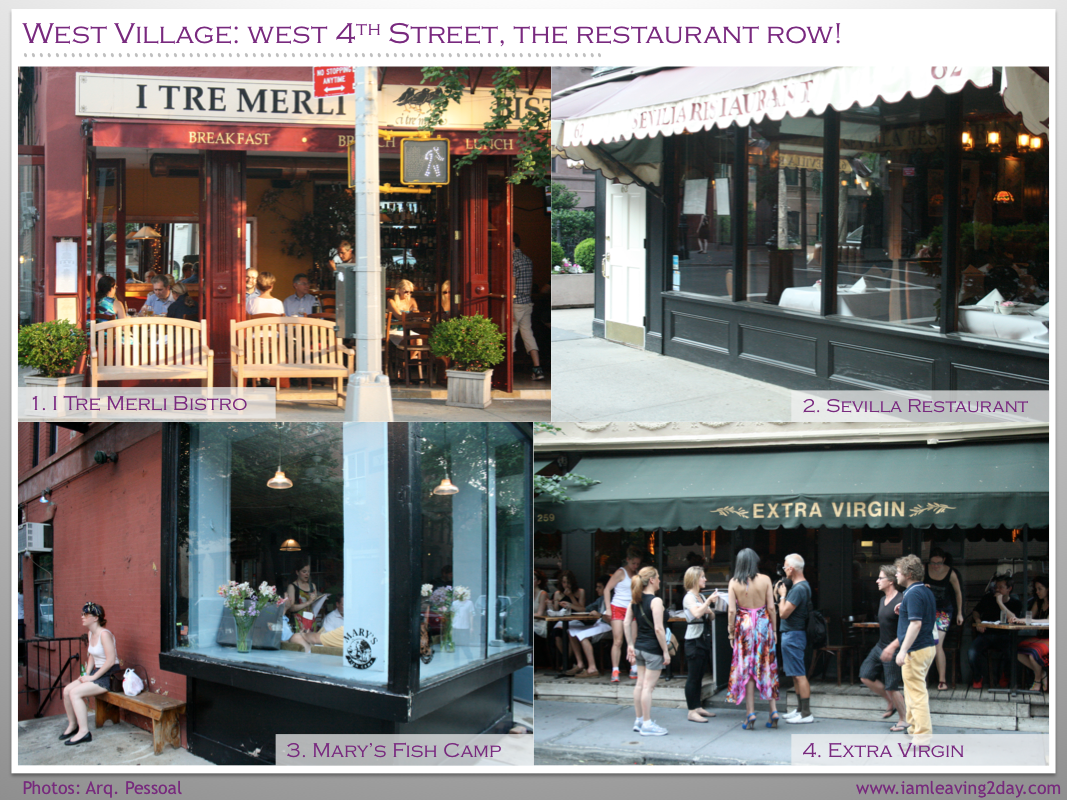West Village: West 4th Street, the restaurant row... (Il Merli Bistro + Sevilla Restaurant + Mary's Fish Camp + Extra Virgin + Sant Ambroeus + The Place + Tartine)