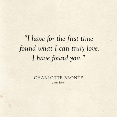 25 Literary Love Quotes I have for the first time found what I can truly love. I have found you.