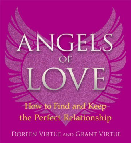 Angels of Love: How to Find and Keep the Perfect Relationship by Doreen Virtue et al., http://www.amazon.co.uk/dp/1401943845/ref=cm_sw_r_pi_dp_Jihwtb1THDYR8