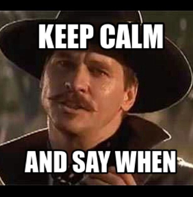 Tombstone Quotes Funny: Val Kilmer As Doc Holliday In Tombstone. Keep Calm And Say