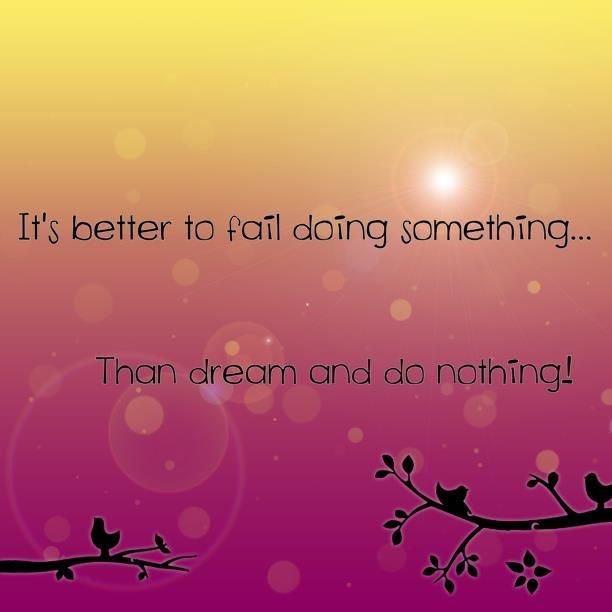 People are afraid of failing.  Dream big and act on them!