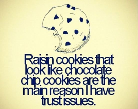 Issues X Raisin Cookies Funny Quotes Trust Issues
