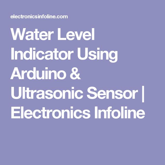 Water Level Indicator Using Arduino Ultrasonic Sensor Electronics Infoline Arduino Sensor