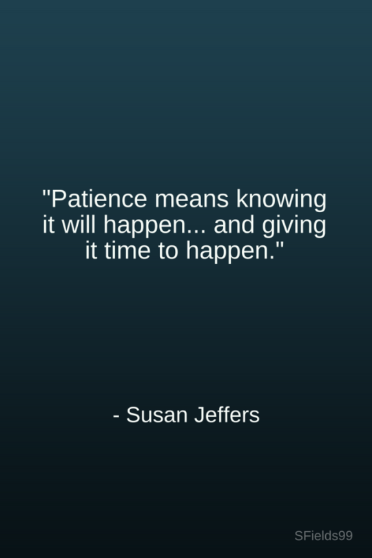 Patience Means Knowing It Will Happen And Giving It Time To