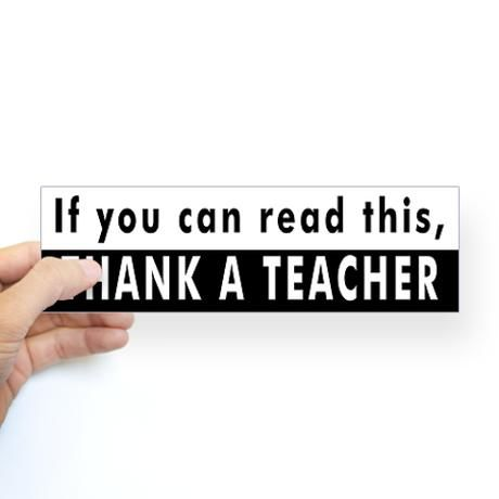 If you can read this thank a teacher bumper sticker teaching education