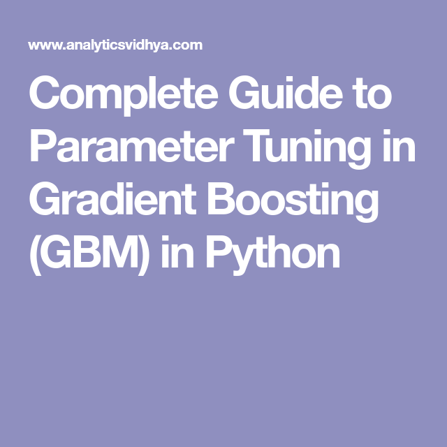 Complete Guide to Parameter Tuning in Gradient Boosting (GBM