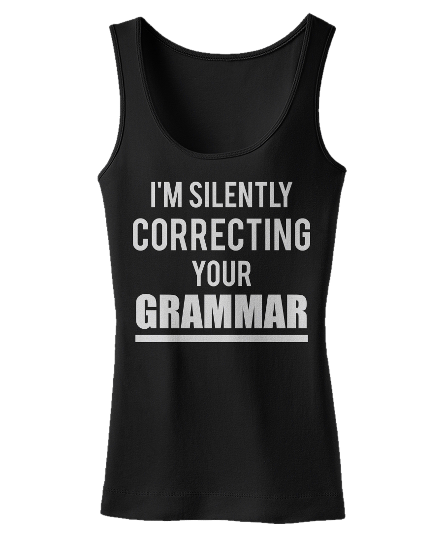 I'm Silently Correcting Your Grammar - Funny English Teacher Tank Top