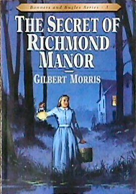 The Secret of Richmond Manor (Bonnets and Bugles Series #3) (Book 3): Gilbert L Morris: LOVE THIS BOOK!!