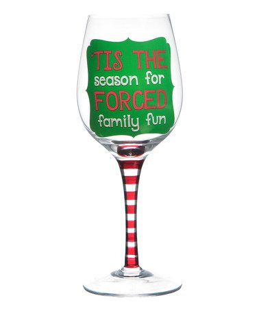Take a look at this 'Forced Family Fun' Wineglass by Formation on #zulily today! $9 !!