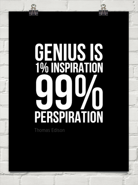 Genius Is 1 Inspiration 99 Perspiration By Thomas Edison 665979