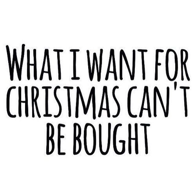 What I Want For Christmas Can T Be Bought Family Holiday Quotes Holiday Quotes Family Christmas Quotes