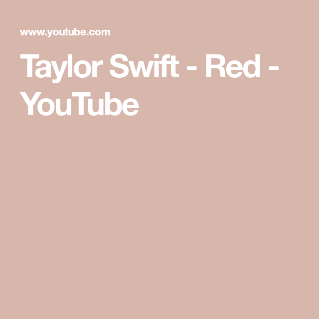 Taylor Swift Red Youtube Taylor Swift Red Taylor Swift Swift