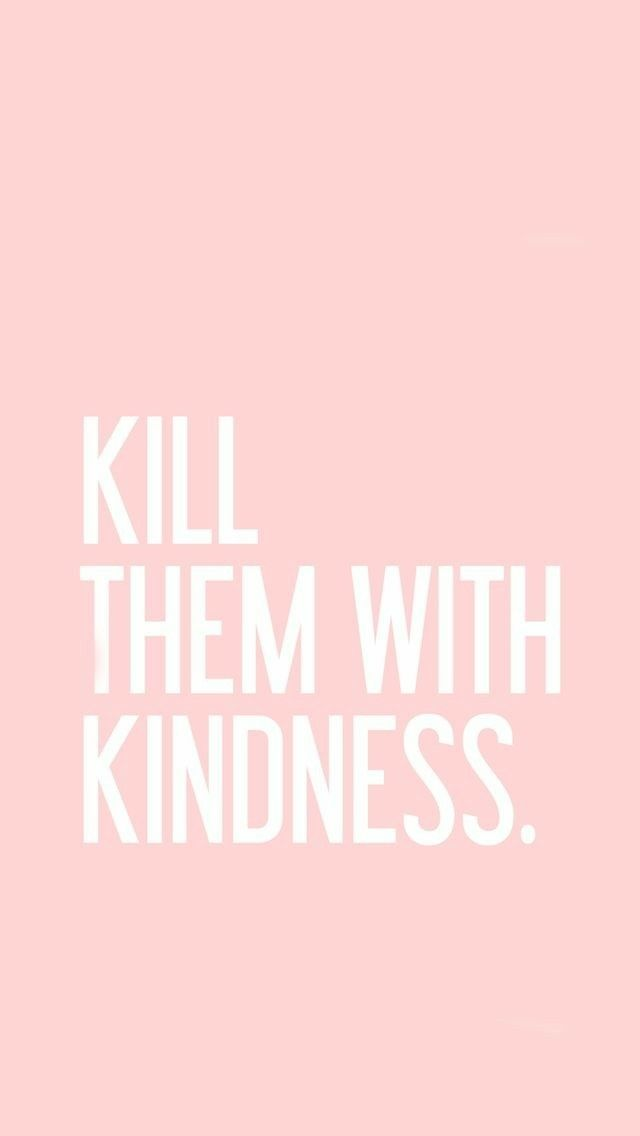 Kill Them With Kindness Quote Wallpaper Iphone Android