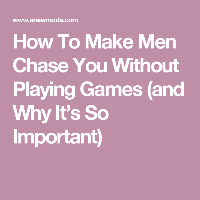 How to have a man chase you