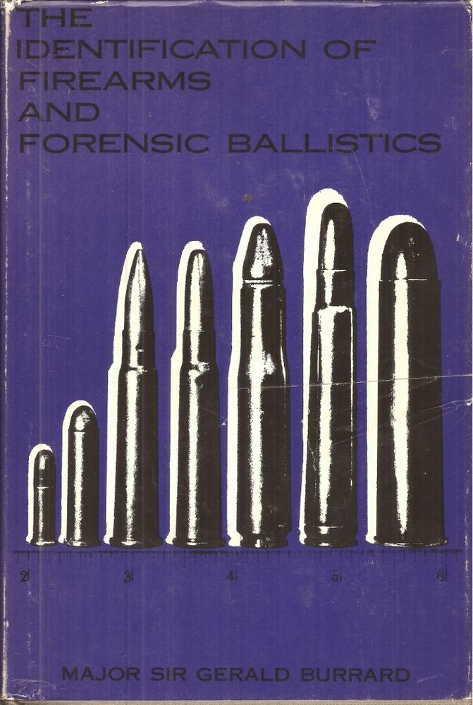 Identification of Firearms and Forensic Ballistics by Major Sir Gerald Burrard