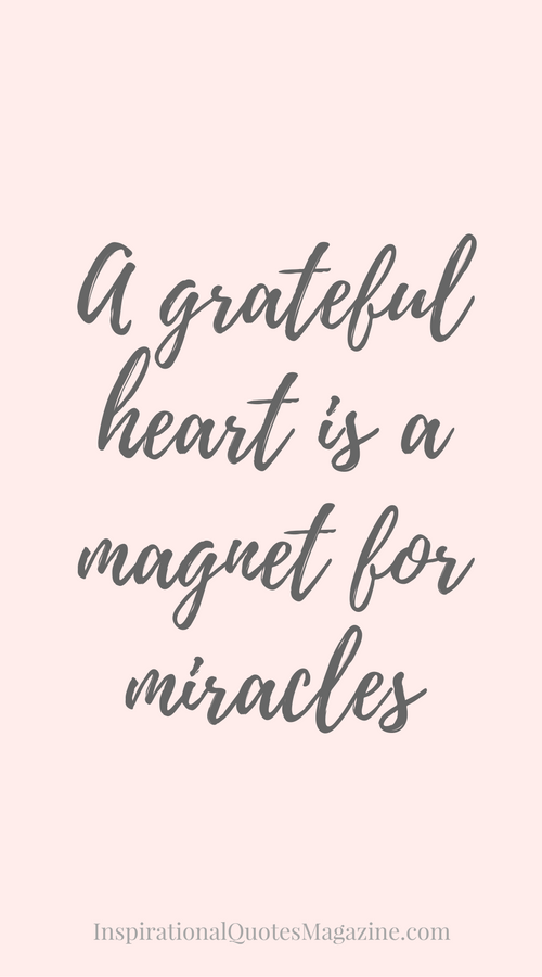 Grateful Quotes Delectable A Grateful Heart Is A Magnet For Miracles  Gratitude Inspirational