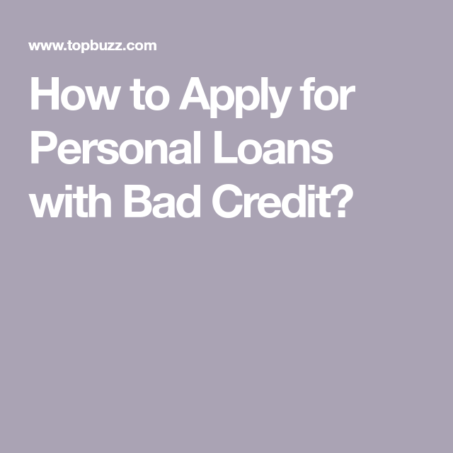 How To Apply For Personal Loans With Bad Credit Best Payday Loans Loans For Bad Credit Personal Loans
