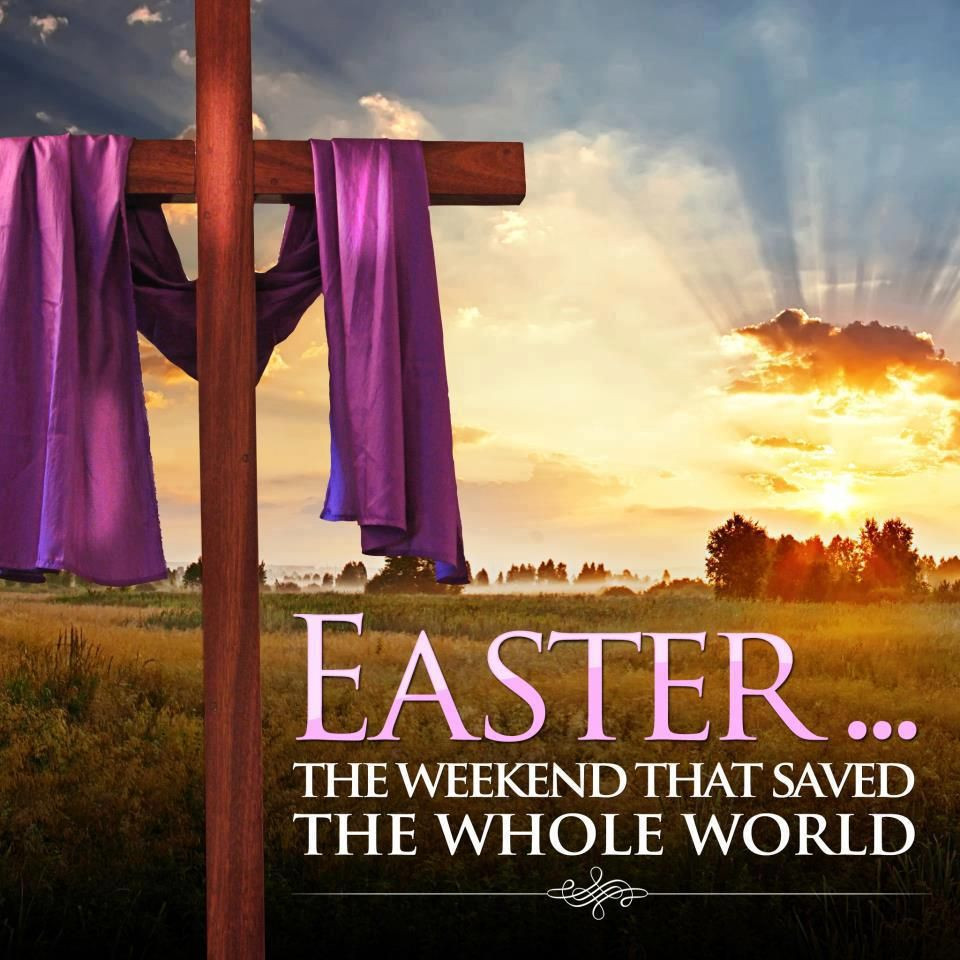 Easter ~ The weekend that saved the whole world.